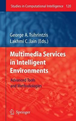 Multimedia Services in Intelligent Environments: Advanced Tools and Methodologies - Studies in Computational Intelligence 120 (Hardback)