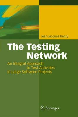The Testing Network: An Integral Approach to Test Activities in Large Software Projects (Hardback)