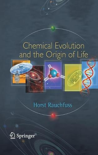 Chemical Evolution and the Origin of Life (Hardback)