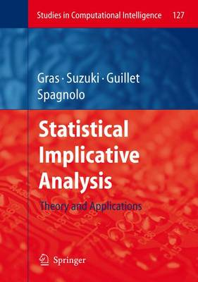 Statistical Implicative Analysis: Theory and Applications - Studies in Computational Intelligence 127 (Hardback)