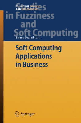 Soft Computing Applications in Business - Studies in Fuzziness and Soft Computing 230 (Hardback)
