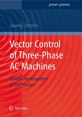 Vector Control of Three-phase AC Machines: System Development in the Practice - Power Systems (Hardback)