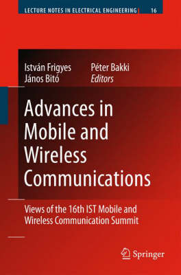Advances in Mobile and Wireless Communications: Views of the 16th IST Mobile and Wireless Communication Summit - Lecture Notes in Electrical Engineering 16 (Hardback)