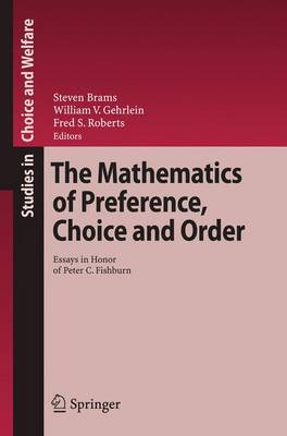 The Mathematics of Preference, Choice and Order: Essays in Honor of Peter C. Fishburn - Studies in Choice and Welfare (Hardback)