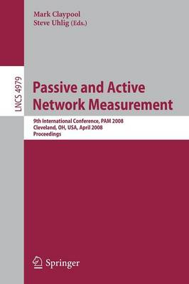 Passive and Active Network Measurement: 9th International Conference, PAM 2008, Cleveland, OH, USA, April 29-30, 2008, Proceedings - Lecture Notes in Computer Science 4979 (Paperback)