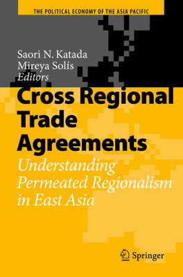 Cross Regional Trade Agreements: Understanding Permeated Regionalism in East Asia - The Political Economy of the Asia Pacific (Hardback)
