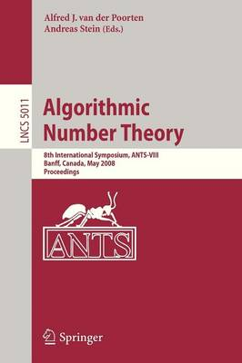 Algorithmic Number Theory: 8th International Symposium, ANTS-VIII Banff, Canada, May 17-22, 2008 Proceedings - Theoretical Computer Science and General Issues 5011 (Paperback)