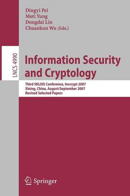 Information Security and Cryptology: Third SKLOIS Conference, Inscrypt 2007, Xining, China, August 31 - September 5, 2007, Revised Selected Papers - Lecture Notes in Computer Science 4990 (Paperback)