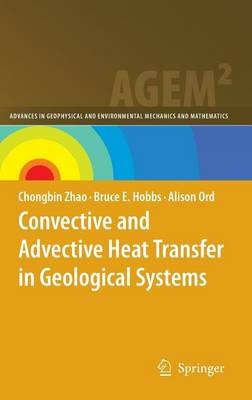 Convective and Advective Heat Transfer in Geological Systems - Advances in Geophysical and Environmental Mechanics and Mathematics (Hardback)