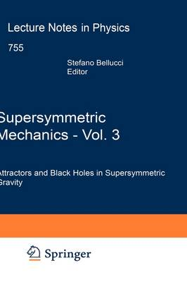 Supersymmetric Mechanics - Vol. 3: Attractors and Black Holes in Supersymmetric Gravity - Lecture Notes in Physics 755 (Hardback)