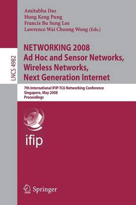 NETWORKING 2008 Ad Hoc and Sensor Networks, Wireless Networks, Next Generation Internet: 7th International IFIP-TC6 Networking Conference Singapore, May 5-9, 2008, Proceedings - Computer Communication Networks and Telecommunications 4982 (Paperback)