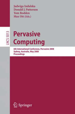 Pervasive Computing: 6th International Conference, PERVASIVE 2008, Sydney, Australia, May 19-22, 2008 - Information Systems and Applications, incl. Internet/Web, and HCI 5013 (Paperback)
