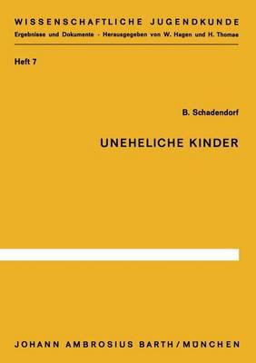Uneheliche Kinder: Untersuchungen Zu Ihrer Entwicklung Und Situation in Der Grundschule - Wissenschaftliche Jugendkunde 7 (Paperback)