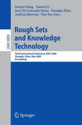 Rough Sets and Knowledge Technology: Third International Conference, RSKT 2008, Chengdu, China, May 17-19, 2008, Proceedings - Lecture Notes in Artificial Intelligence 5009 (Paperback)