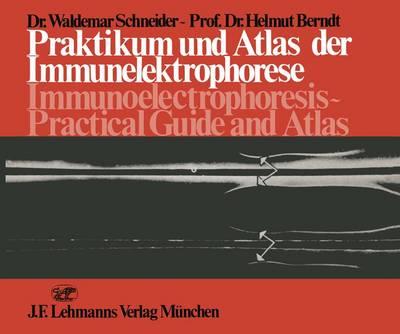 Praktikum und Atlas der Immunelektrophorese / Immunoelectrophoresis Practical Guide and Atlas (Hardback)