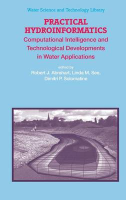 Practical Hydroinformatics: Computational Intelligence and Technological Developments in Water Applications - Water Science and Technology Library 68 (Hardback)