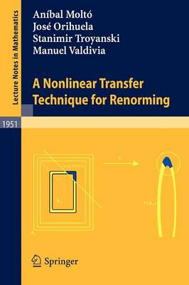 A Nonlinear Transfer Technique for Renorming - Lecture Notes in Mathematics 1951 (Paperback)