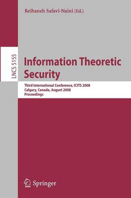 Information Theoretic Security: Third International Conference, ICITS 2008, Calgary, Canada,  August 10-13, 2008, Proceedings - Security and Cryptology 5155 (Paperback)