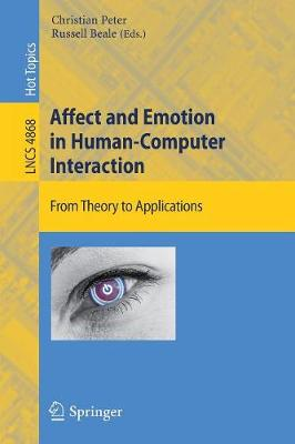 Affect and Emotion in Human-Computer Interaction: From Theory to Applications - Information Systems and Applications, incl. Internet/Web, and HCI 4868 (Paperback)