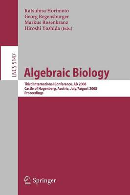 Algebraic Biology: Third International Conference, AB 2008, Castle of Hagenberg, Austria, July 31-August 2, 2008, Proceedings - Theoretical Computer Science and General Issues 5147 (Paperback)