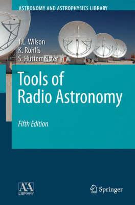 Tools of Radio Astronomy - Astronomy and Astrophysics Library (Hardback)