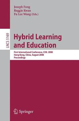 Hybrid Learning and Education: First International Conference, ICHL 2008 Hong Kong, China, August 13-15, 2008 Proceedings - Lecture Notes in Computer Science 5169 (Paperback)