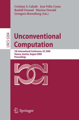 Unconventional Computation: 7th International Conference, UC 2008, Vienna, Austria, August 25-28, 2008, Proceedings - Theoretical Computer Science and General Issues 5204 (Paperback)