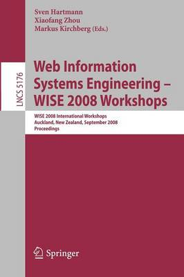 Web Information Systems Engineering - WISE 2008 Workshops: WISE 2008 International Workshops, Auckland, New Zealand, September 1-4, 2008, Proceedings - Information Systems and Applications, incl. Internet/Web, and HCI 5176 (Paperback)