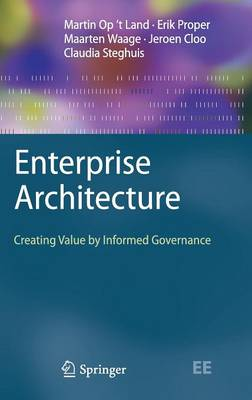 Enterprise Architecture: Creating Value by Informed Governance - The Enterprise Engineering Series (Hardback)