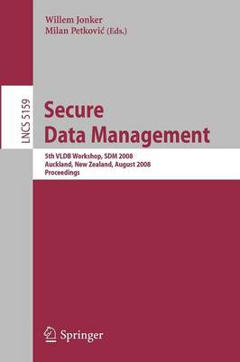 Secure Data Management: 5th VLDB Workshop, SDM 2008, Auckland, New Zealand, August 24, 2008, Proceedings - Lecture Notes in Computer Science 5159 (Paperback)