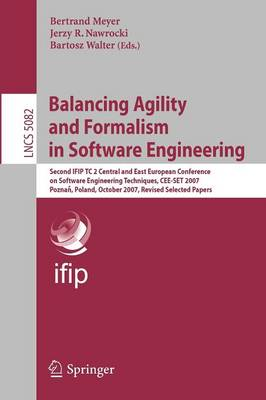Balancing Agility and Formalism in Software Engineering: Second IFIP TC 2 Central and East European Conference on Software Engineering Techniques, CEE-SET 2007, Poznan, Poland, October 10-12, 2007, Revised Selected Papers - Information Systems and Applications, incl. Internet/Web, and HCI 5082 (Paperback)