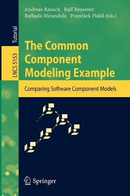 The Common Component Modeling Example: Comparing Software Component Models - Lecture Notes in Computer Science 5153 (Paperback)
