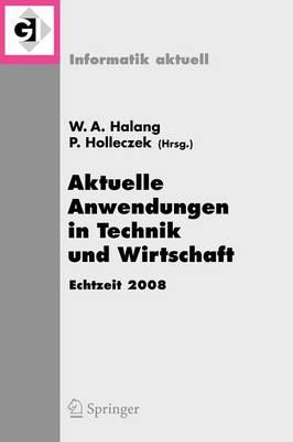 Aktuelle Anwendungen In Technik Und Wirtschaft: Fachtagung Des GI/GMA-Fachausschusses Echtzeitsysteme (Real-Time) Boppard, 27. Und 28. November 2008 - Informatik Aktuell (Paperback)