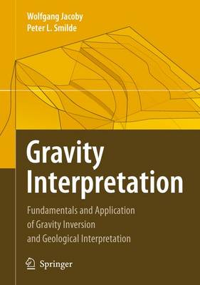 Gravity Interpretation: Fundamentals and Application of Gravity Inversion and Geological Interpretation
