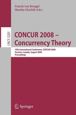 CONCUR 2008 - Concurrency Theory: 19th International Conference, CONCUR 2008, Toronto, Canada, August 19-22, 2008, Proceedings - Theoretical Computer Science and General Issues 5201 (Paperback)