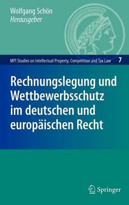 Rechnungslegung Und Wettbewerbsschutz Im Deutschen Und Europaischen Recht - MPI Studies on Intellectual Property, Competition and Tax Law 07 (Hardback)