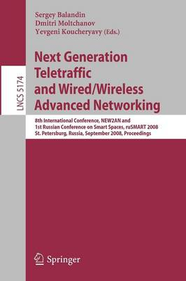 Next Generation Teletraffic and Wired/Wireless Advanced Networking: 8th International Conference, NEW2AN 2008 and 1st Russian Conference on Smart Spaces, ruSMART, St. Petersburg, Russia, September 3-5, 2008, Proceedings - Lecture Notes in Computer Science 5174 (Paperback)