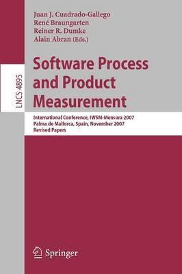 Software Process and Product Measurement: International Conference, IWSM-MENSURA 2007, Palma de Mallorca, Spain, November 5-8, 2007, Revised Papers - Lecture Notes in Computer Science 4895 (Paperback)