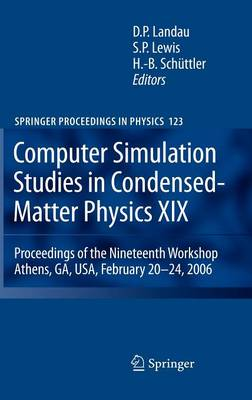 Computer Simulation Studies in Condensed-Matter Physics XIX: Proceedings of the Nineteenth Workshop Athens, GA, USA, February 20--24, 2006 - Springer Proceedings in Physics 123 (Hardback)