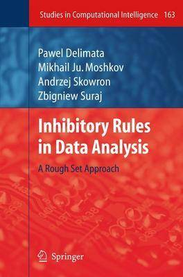 Inhibitory Rules in Data Analysis: A Rough Set Approach - Studies in Computational Intelligence 163 (Hardback)