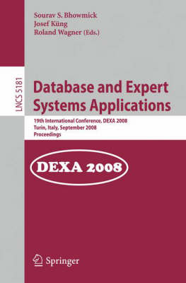 Database and Expert Systems Applications: 19th International Conference, DEXA 2008, Turin, Italy, September 1-5, 2008, Proceedings - Lecture Notes in Computer Science 5181 (Paperback)