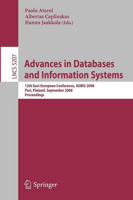 Advances in Databases and Information Systems: 12th East European Conference, ADBIS 2008, Pori, Finland, September 5-9, 2008, Proceedings - Information Systems and Applications, incl. Internet/Web, and HCI 5207 (Paperback)
