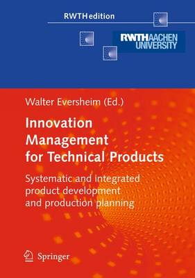 Innovation Management for Technical Products: Systematic and Integrated Product Development and Production Planning - RWTHedition (Hardback)