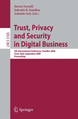 Trust, Privacy and Security in Digital Business: 5th International Conference, TrustBus 2008 Turin, Italy, September 1-5, 2008, Proceedings - Lecture Notes in Computer Science 5185 (Paperback)