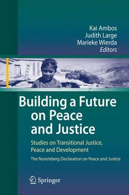 Building a Future on Peace and Justice: Studies on Transitional Justice, Peace and Development The Nuremberg Declaration on Peace and Justice (Hardback)