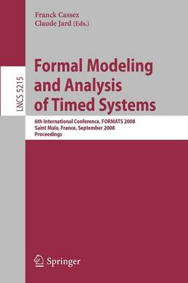 Formal Modeling and Analysis of Timed Systems: 6th International Conference, FORMATS 2008, Saint Malo, France, September 15-17, 2008, Proceedings - Theoretical Computer Science and General Issues 5215 (Paperback)