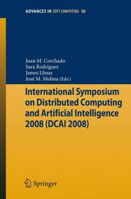 International Symposium on Distributed Computing and Artificial Intelligence 2008 (DCAI'08) - Advances in Intelligent and Soft Computing 50 (Paperback)