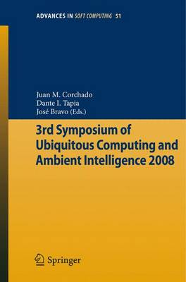 3rd Symposium of Ubiquitous Computing and Ambient Intelligence 2008 - Advances in Intelligent and Soft Computing 51 (Paperback)