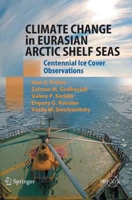 Climate Change in Eurasian Arctic Shelf Seas: Centennial Ice Cover Observations - Springer Praxis Books (Hardback)