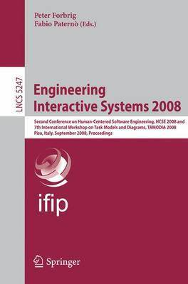Engineering Interactive Systems 2008: Second Conference on Human-Centered Software Engineering, HCSE 2008 and 7th International Workshop on Task Models and Diagrams, TAMODIA 2008, Pisa, Italy, September 25-26, 2008, Proceedings - Programming and Software Engineering 5247 (Paperback)